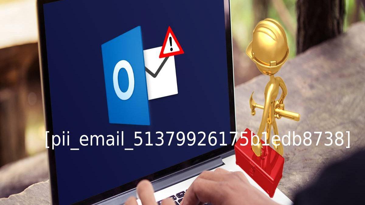 How to Solve the [pii_email_51379926175b1edb8738] Error Code?