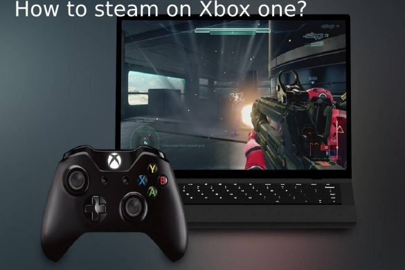 how to steam on xbox one