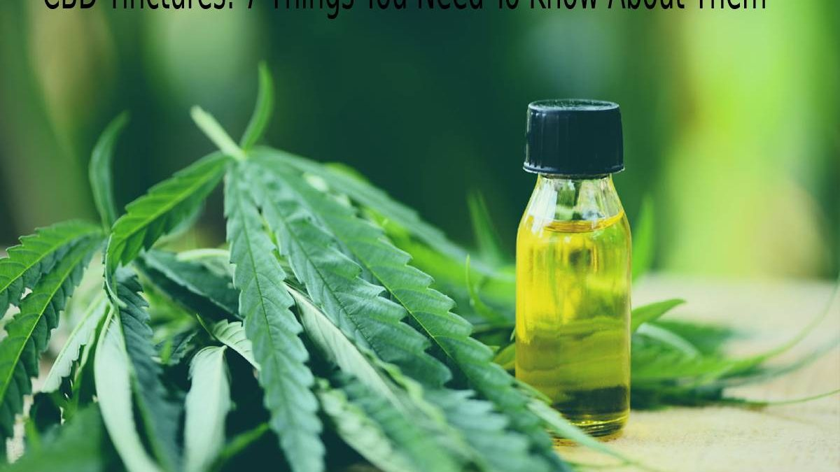 CBD Tinctures: 7 Things You Need To Know About Them