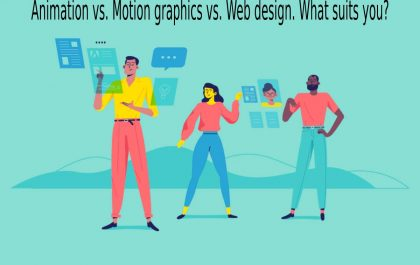 Animation vs. Motion graphics vs. Web design. What suits you?